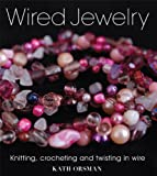 Wired Jewelry: Knitting, Crocheting and Twisting in Wire