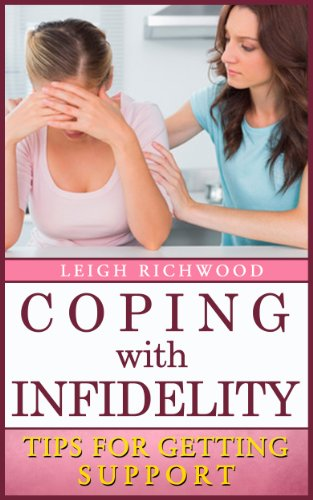 Book: Coping With Infidelity - Tips For Getting Support by Leigh Richwood