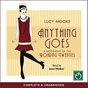 Anything Goes: A Biography of the Roaring Twenties | [Lucy Moore]