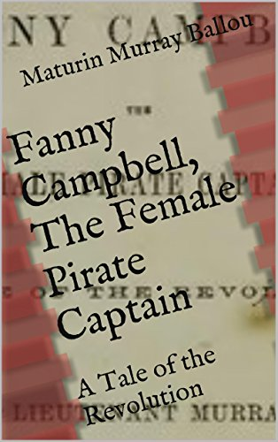 Maturin Murray Ballou - Fanny Campbell, The Female Pirate Captain: A Tale of the Revolution