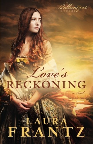 Image of Love's Reckoning: A Novel (The Ballantyne Legacy) (Volume 1)