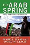 img - for The Arab Spring: Change and Resistance in the Middle East book / textbook / text book