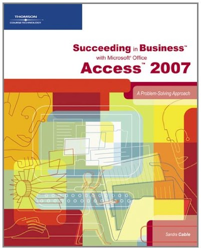Succeeding in Business with Microsoft Office Access 2007:...
