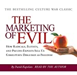The Marketing of Evil: How Radicals, Elitists and Pseudo-Experts Sell Us Corruption Disguised as Freedom | David Kupelian