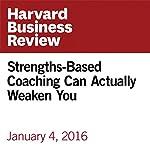 Strengths-Based Coaching Can Actually Weaken You | Tomas Chamorro-Premuzic