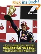 Sebastian Vettel - Tagebuch einer Karriere
