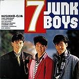 セブン・ジャンク・ボーイズ 7 JUNK BOYS  [12