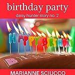 Birthday Party: Daisy Hunter Story No. 2 | Marianne Sciucco