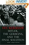 Hitler, the Germans, and the Final So...
