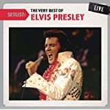 Setlist: The Very Best of Elvis Presley Live by Elvis Presley
