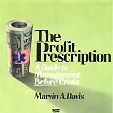 The Profit Prescription: A Guide to Management Before Crisis  by Marvin A. Davis Narrated by Marvin A. Davis