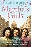 Martha's Girls: A Heartwarming Novel of Family Bonds and Wartime Romance