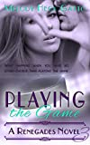 Playing the Game - Renegades 3 (A Renegades Novel)