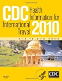 img - for CDC Health Information for International Travel 2010, 1e (CDC Health Information for International Travel: The Yellow Book) book / textbook / text book