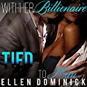 Tied to Him: With Her Billionaire, Book 5 Audiobook by Ellen Dominick Narrated by Bailey Varness