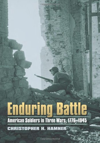 Enduring Battle: American Soldiers in Three Wars, 1776-1945 (Modern War Studies)