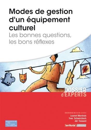 Modes de gestion d'un équipement culturel : Les bonnes questions, les bons réflexes