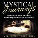 Mystical Journeys: Spiritual Bundle for Lucid Dreaming and Astral Projection Speech by  Meditation Techniques Narrated by  Meditation Techniques