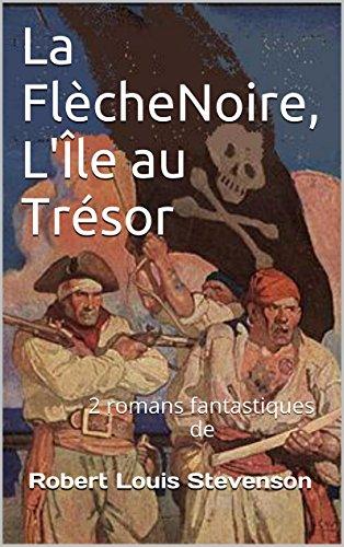 Stevenson, R. L. - La Flèche Noire, L'Île au Trésor: 2 romans fantastiques de (French Edition)