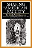 img - for Shaping the American Faculty (Perspectives on the History of Higher Education Annual) book / textbook / text book