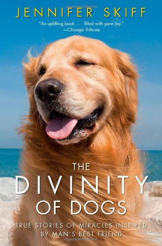 The Divinity of Dogs: True Stories of Miracles Inspired by Man's Best Friend PDF