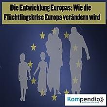Die Entwicklung Europas: Wie die Flüchtlingskrise Europa verändern wird Hörbuch von Alessandro Dallmann Gesprochen von: Michael Freio Haas