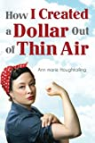 How I Created a Dollar Out of Thin Air