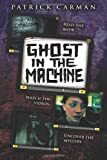 Patrick Carman Ghost in the Machine (Skeleton Creek)
