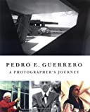 img - for Pedro E. Guerrero: A Photographer's Journey with Frank Lloyd Wright, Alexander Calder, and Louise Nevelson 1st (first) Edition by Pedro E. Guerrero published by Princeton Architectural Press (2007) book / textbook / text book