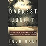 The Darkest Jungle: The True Story of the Darien Expedition and America's Ill-fated Race to Connect the Seas | Todd Balf