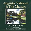 Augusta National and The Masters: A Life and Times (       UNABRIDGED) by Frank Christian Narrated by Frank Christian