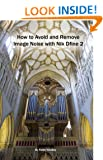 How to Avoid and Remove Image Noise with Nik Dfine 2 (The Lightweight Photographer Books)