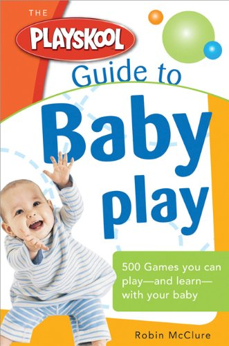 the-playskool-guide-to-baby-play-more-than-300-games-and-activities-to-play-and-learn-with-your-baby