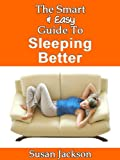 img - for The Smart & Easy Guide to Sleeping Better: How to Develop Better Sleep Habits, Solve Sleep Problems, Get to Sleep Fast & Wake Up Refreshed book / textbook / text book