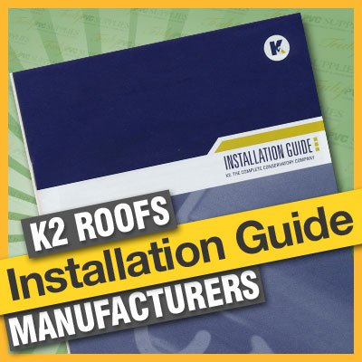K2 Conservatory Roof System Essential Manufacturers A5 Installation Guide Manual