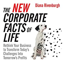 The New Corporate Facts of Life: Rethink Your Business to Transform Today's Challenges into Tomorrow's Profits | Livre audio Auteur(s) : Diana Rivenburgh Narrateur(s) : Margaret Strom