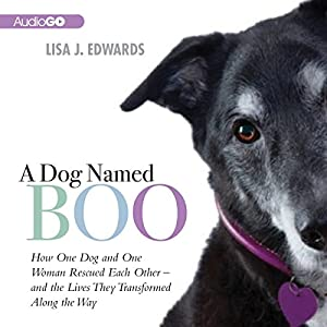 A Dog Named Boo: How One Dog and One Woman Rescued Each Other - And the Lives They Transformed Along the Way | [Lisa Edwards]