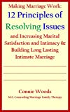 Making Marriage Work: 12 Principles of Resolving Issues and Increasing Marital Satisfaction and Intimacy & Build Long Lasting Intimate Marriage