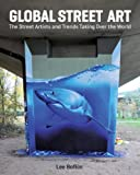 Global Street Art: The Street Artists and Trends Taking Over the World