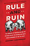 img - for Rule and Ruin: The Downfall of Moderation and the Destruction of the Republican Party, From Eisenhower to the Tea Party (Oxford Studies in Postwar American Political Development) book / textbook / text book