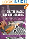 "Digital Images and Art Libraries in the Twenty-First Century (Journal of Library Administration Monographic ""Separates""                  Vol. 39 Numbers 2/3, 2003)"
