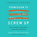Permission to Screw Up: How I Learned to Lead by Doing (Almost) Everything Wrong | Kristen Hadeed,Simon Sinek - foreword