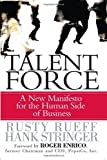 img - for Talent Force: A New Manifesto for the Human Side of Business by Rueff, Rusty, Stringer, Hank 1st edition (2006) Hardcover book / textbook / text book