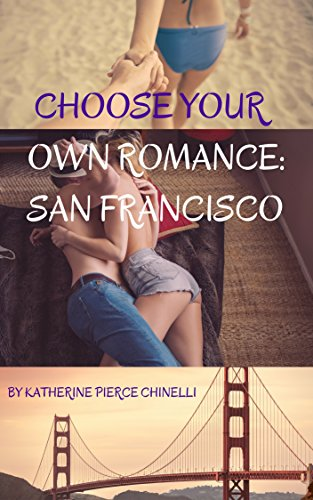 Choose Your Own Romance: San Francisco by Katherine Pierce Chinelli