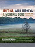 America, Wild Turkeys & Mongrel Dogs: Life Lessons From a Hunting Master