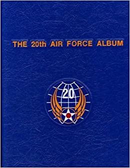 20th Air Force Album: The Men, the Bases, the Missions, and the B-29s