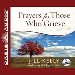 Prayers for Those Who Grieve | [Jill Kelly]