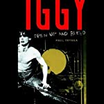 Iggy Pop: Open Up and Bleed | Paul Trynka