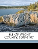 Isle of Wight County. 1608-1907