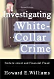 By Howard E. Williams Investigating White-Collar Crime: Embezzlement And Financial Fraud (2nd Second Edition) [Paperback]